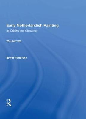 Early Netherlandish Painting: Its Origins and Character by Erwin Panofsky