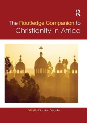 Routledge Companion to Christianity in Africa by Elias Kifon Bongmba