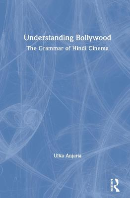 Understanding Bollywood: The Grammar of Hindi Cinema book
