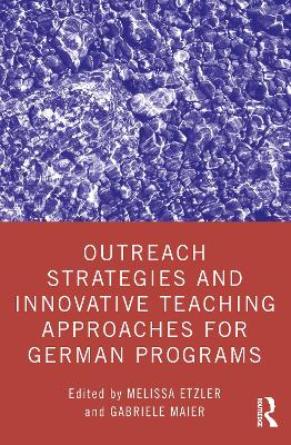 Outreach Strategies and Innovative Teaching Approaches for German Programs by Melissa Etzler
