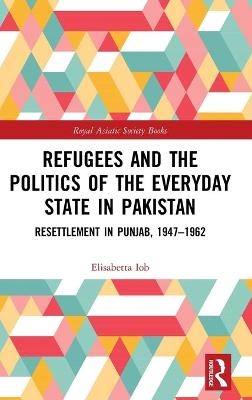 Refugees and the Politics of the Everyday State in Pakistan by Elisabetta Iob