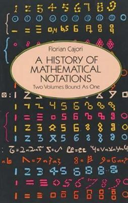 A History of Mathematical Notations by Florian Cajori