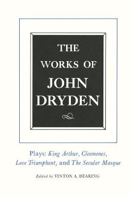 """The The Works of John Dryden The Works of John Dryden, Volume XVI Plays - """"King Arthur"""", """"Cleomenes"""", """"Love Triumphant"""", """"The Secular Masque"""" and Other Contributions to the """"Pilgrim"""" v. 16 by John Dryden"""