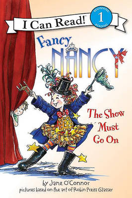 Fancy Nancy: The Show Must Go on by Jane O'Connor