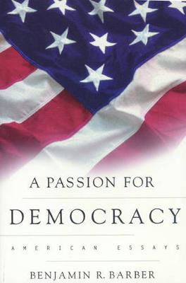 A Passion for Democracy by Benjamin R. Barber