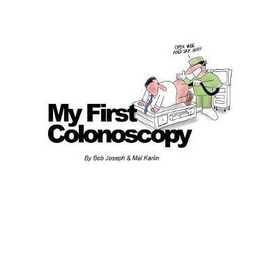 My First Colonoscopy by Bob Joseph Mal Karlin