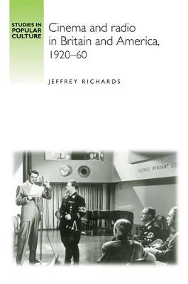 Cinema and Radio in Britain and America, 1920-60 by Jeffrey Richards