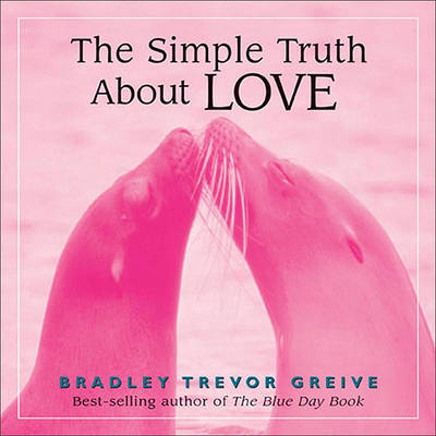 The Simple Truth About Love by Bradley Trevor Greive