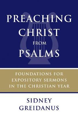 Preaching Christ from Psalms by Sidney Greidanus