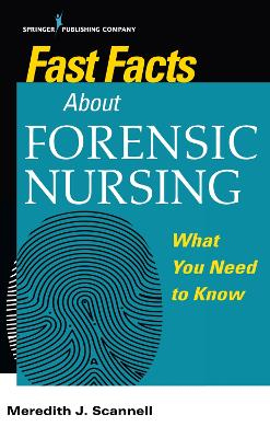 Fast Facts About Forensic Nursing: What You Need To Know book
