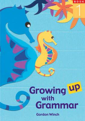 Growing up with Grammar  Bk. 1 by Gordon Winch
