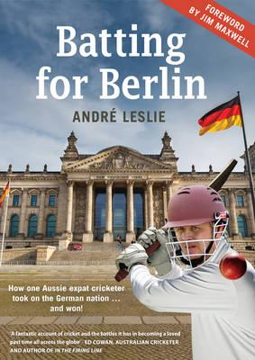 Batting for Berlin by Andre Leslie