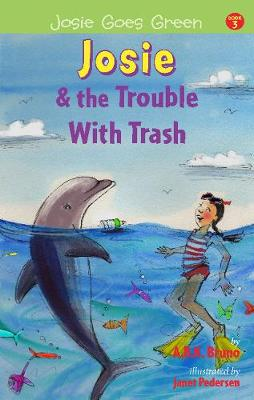 Josie and the Trouble with Trash by Kenny Bruno