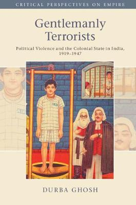 Gentlemanly Terrorists by Durba Ghosh