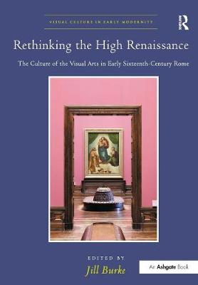Rethinking the High Renaissance by Jill Burke