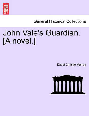 John Vale's Guardian. [a Novel.] by David Christie Murray