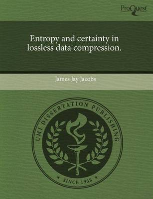 Entropy and Certainty in Lossless Data Compression by Jay Jacobs