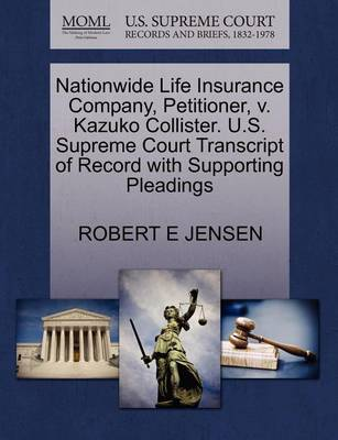 Nationwide Life Insurance Company, Petitioner, V. Kazuko Collister. U.S. Supreme Court Transcript of Record with Supporting Pleadings by Robert E Jensen
