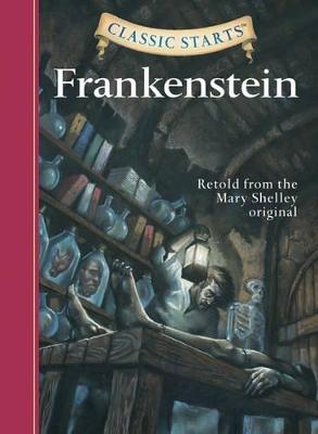 Classic Starts (R): Frankenstein by Mary Wollstonecraft Shelley