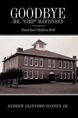 """Goodbye Mr. """"Chip"""" Martinsen: Teach Your Children Well by Andrew Clifford Hansen"""
