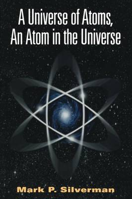 A Universe of Atoms, An Atom in the Universe by Mark P. Silverman