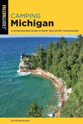 Camping Michigan: A Comprehensive Guide To Public Tent And Rv Campgrounds book