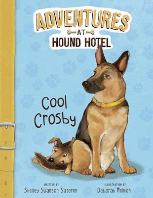 Adventures At Hound Hotel: Cool Crosby by Sateren,,Shelley Swanson