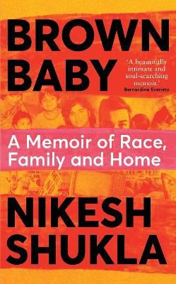 Brown Baby: A Memoir of Race, Family and Home by Nikesh Shukla