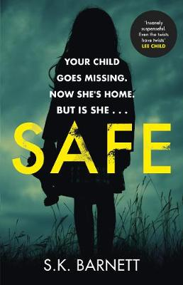 Safe: A missing girl comes home. But is it really her? by S K Barnett