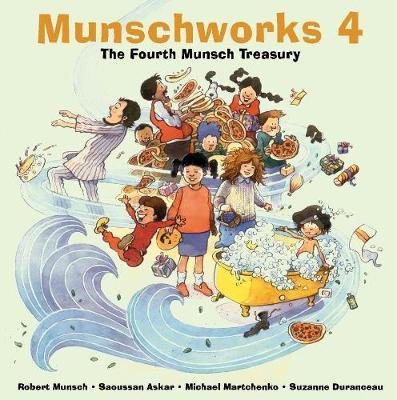 Munschworks 4: The Fourth Munsch Treasury by Robert Munsch