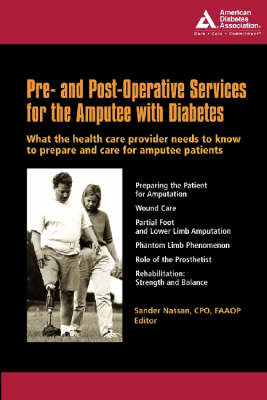 Pre and Post-operative Services for the Diabetic Amputee: What the Healthcare Provider Needs to Know to Prepare and Care for Amputee Patients by Sander Nassan