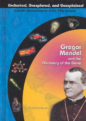 Gregor Mendel and the Discovery of the Gene by John Bankston