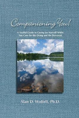 Companioning You! by Alan D. Wolfelt