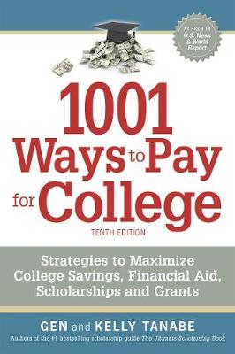 1001 Ways to Pay for College: Strategies to Maximize Financial Aid, Scholarships and Grants by Gen Tanabe