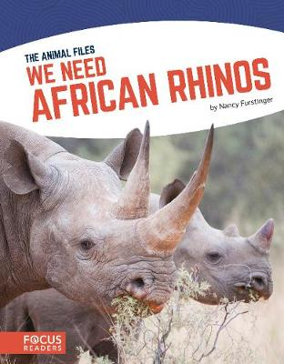 Animal Files: We Need African Rhinos by Nancy Furstinger