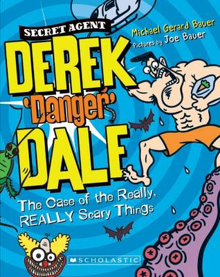 Derek Danger Dale #2: The Case of the Really, REALLY Scary Things by Michael Gerard Bauer