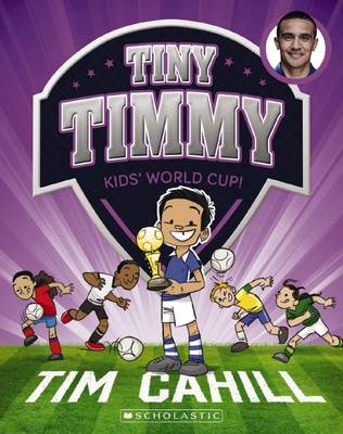 Tiny Timmy #4: Kids' World Cup! by Tim Cahill