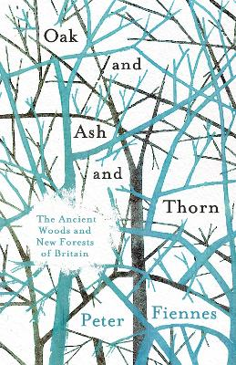 Oak and Ash and Thorn by Peter Fiennes