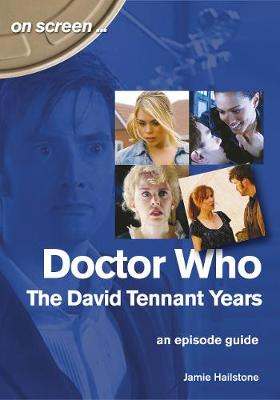 Doctor Who - The David Tennant Years. An Episode Guide (On Screen) book