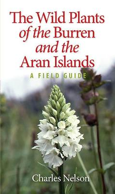 The Wild Plants of the Burren & the Aran Islands by Charles Nelson