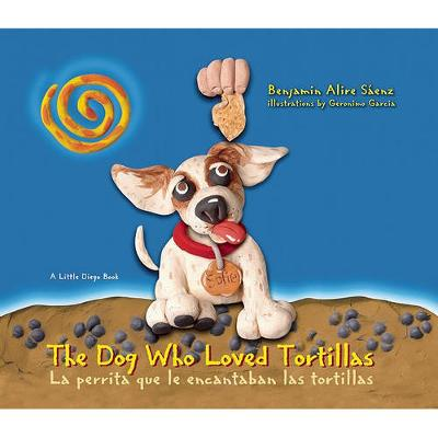 The Dog Who Loved Tortillas by Benjamin Alire Saenz