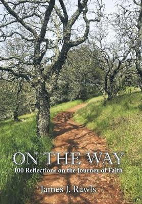 On the Way: 100 Reflections on the Journey of Faith by James J Rawls