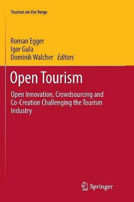 Open Tourism: Open Innovation, Crowdsourcing and Co-Creation Challenging the Tourism Industry by Roman Egger