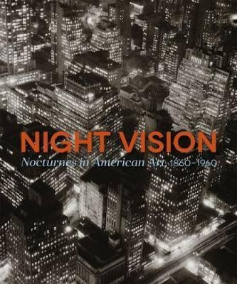 Night Vision: Nocturnes in American Art, 1860-1960 by Joachim Homann