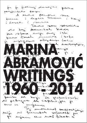 Marina Abramovic: Writings 1960 - 2014 by Marina Abramovic