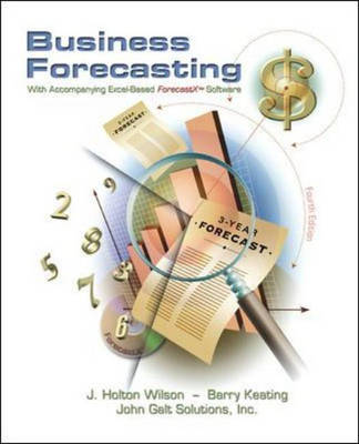 Business Forecasting with Accompanying Excel-Based Forecastx Software by Barry P. Keating