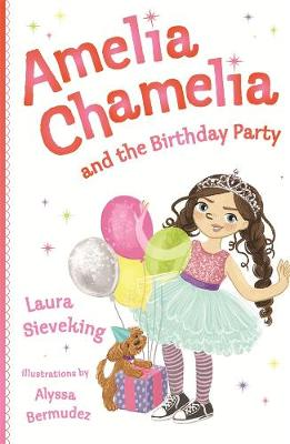 Amelia Chamelia and the Birthday Party: Amelia Chamelia 1 by Laura Sieveking