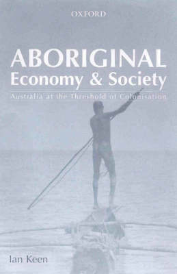 Aboriginal Economy and Society by Ian Keen