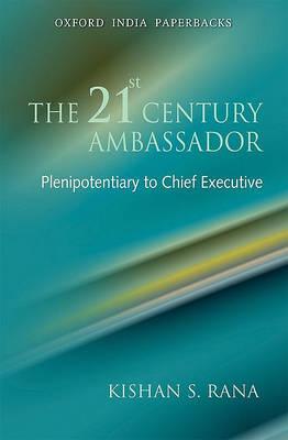 The 21st Century Ambassador by Kishan S. Rana