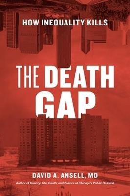 The Death Gap: How Inequality Kills by David A Ansell MD